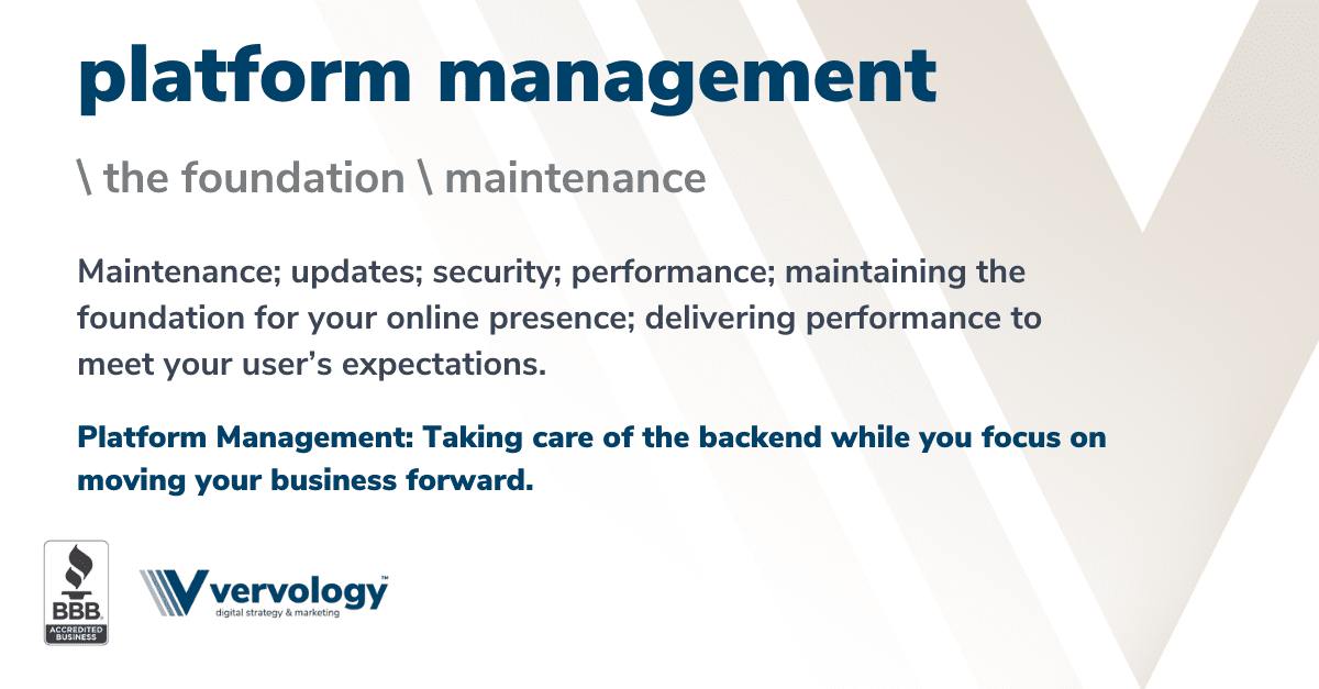 Maintenance; updates; security; performance; maintaining the foundation for your online presence; delivering performance to meet your user's expectations.