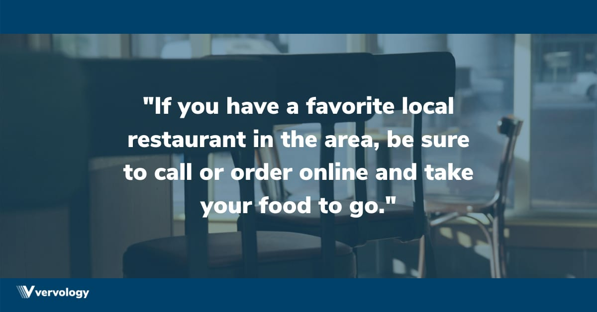 If you have a favorite local restaurant in the area, be sure to call or order online and take your food to go.